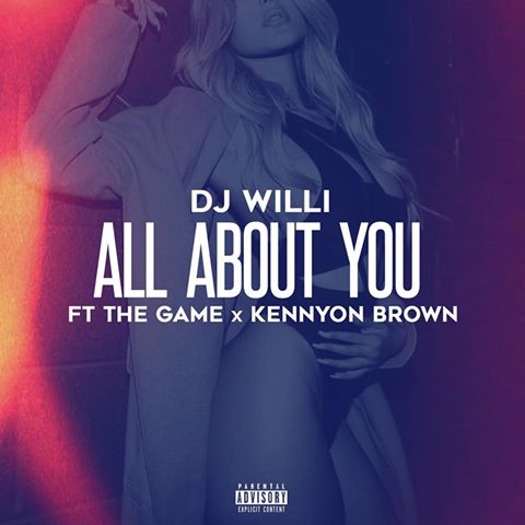 DJ WILLI - FT. THE GAME x KENNYON BROWN ANNOUNCE NEW SINGLE 'ALL FOR YOU'
