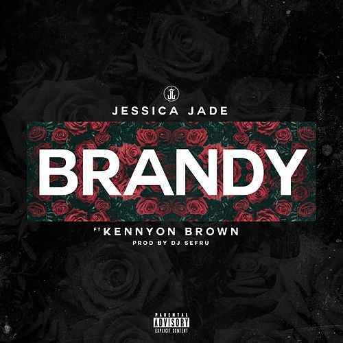 """JESSICA JADE  - """"BRANDY"""" FT. KENNYON BROWN 